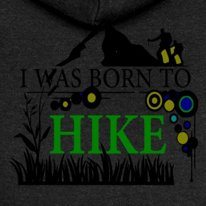 I WAS BORN TO HIKE - love for hiking - Women's Premium Hooded Jacket