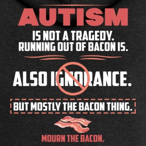 Autism tragedy Bacon funny sayings - Women's Premium Hooded Jacket