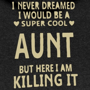 I never dreamed i would be a super cool Aunt shirt - Women's Premium Hooded Jacket