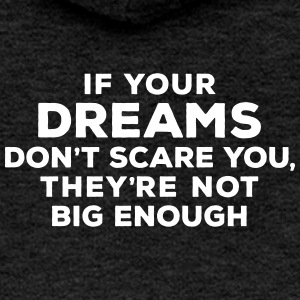 If your dreams don't scare you, they're not big en - Frauen Premium Kapuzenjacke