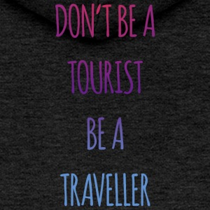 Don't be a tourist be a traveller. - Frauen Premium Kapuzenjacke