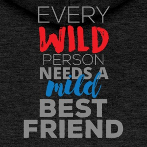 Best friends: Every Wild Person Needs A Mild - Women's Premium Hooded Jacket