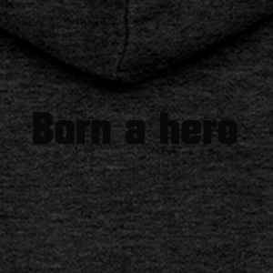 Born a hero - Women's Premium Hooded Jacket