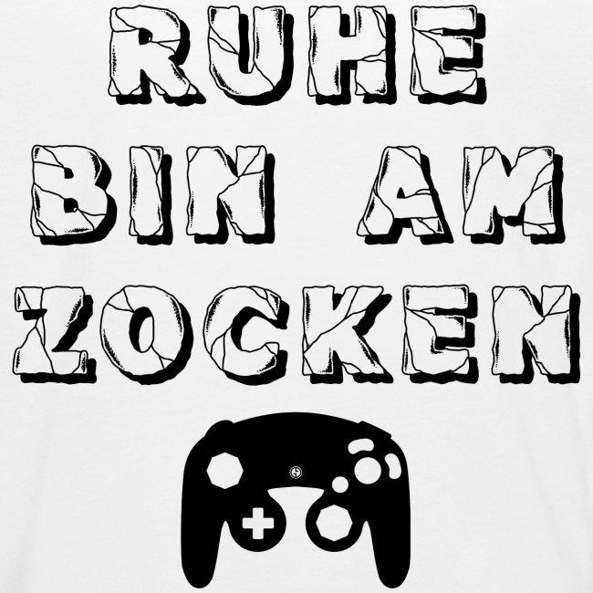 RUHE BIN AM ZOCKEN