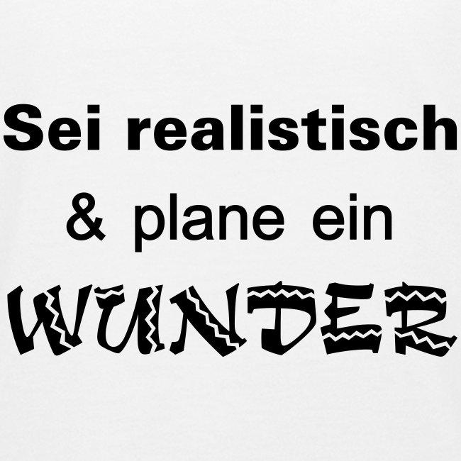 Sei realistisch und plane ein WUNDER