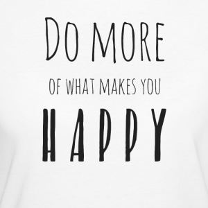 Do more of what makes you happy - Frauen Bio-T-Shirt