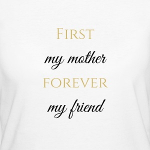 First my mother - forever my friend - Women's Organic T-shirt