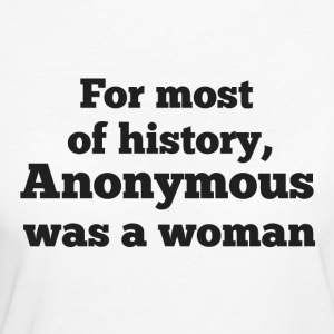 For MOST of history, Anonymous was a woman - Women's Organic T-shirt