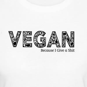 Vegan Because I Give a Shit! - Women's Organic T-shirt