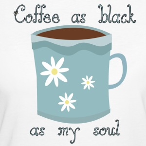 Coffee as Black As My Soul - Women's Organic T-shirt