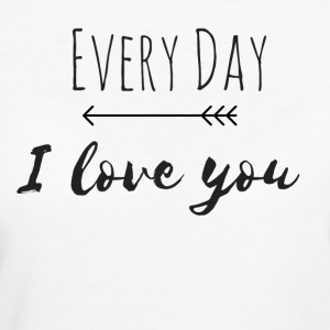 Every day I love you - Women's Organic T-shirt