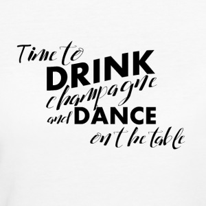 Time for champagne and dancing on the table - Women's Organic T-shirt