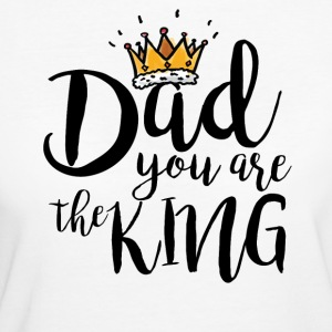 Dad you are the king T-shirt - Women's Organic T-shirt