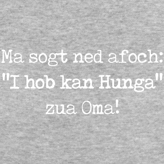 "Vorschau: Ma sogt ned afoch ""I hob kan Hunga"" zua Oma - Frauen Bio-T-Shirt"