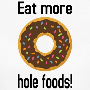 Eat more hole foods! - Women's Organic T-shirt