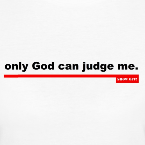 ONLY GOD CAN JUDGE ME - Women's Organic T-Shirt