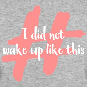 I did not wake up like this - Women's Organic T-shirt
