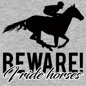 Horse / Farmhouse: Beware! I Ride Horses - Women's Organic T-shirt