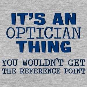 Optician: It's an optician thing. You would not get - Women's Organic T-shirt