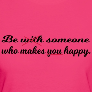 Be someone who makes you happy. - Women's Organic T-shirt