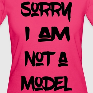 Sorry, I'm not a model - Women's Organic T-shirt