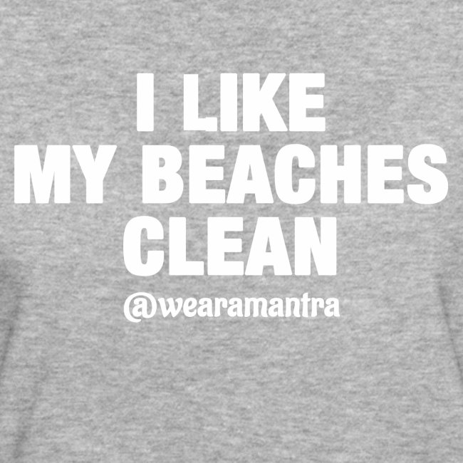 I LIKE MY BEACHES CLEAN
