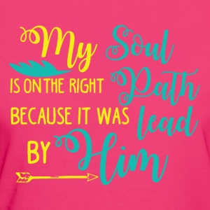 My Soul on the right Path is lead by Him - Frauen Bio-T-Shirt