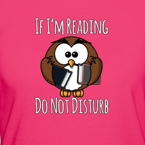 If I'm Reading Do Not Disturb, Books T-Shirt - Women's Organic T-shirt