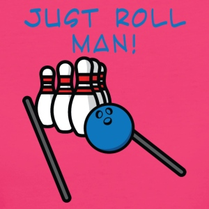 Bowling / Bowler: Just Roll Man! - Frauen Bio-T-Shirt