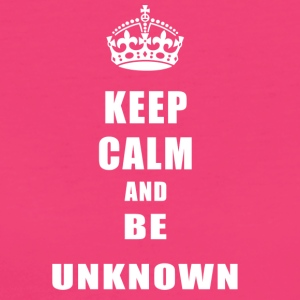 Unknown Rivals Keep Calm and be unknown - Women's Organic T-shirt