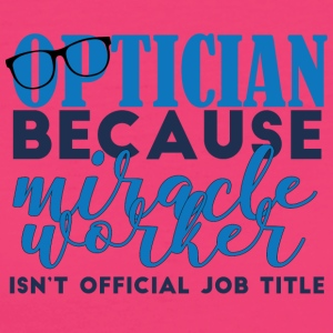 Optiker: Optician, because miracle worker isn´t - Frauen Bio-T-Shirt