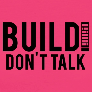 Architekt / Architektur: Build! Don´t Talk. - Frauen Bio-T-Shirt