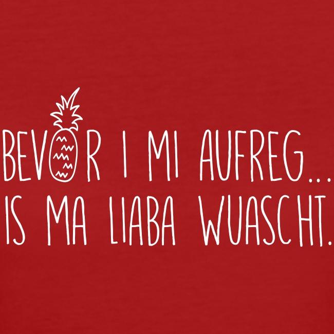 Vorschau: Bevor i mi aufreg is ma liaba wuascht - Frauen Bio-T-Shirt
