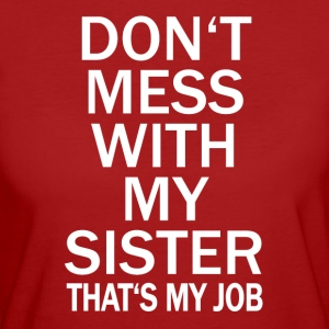 Don t mess with my sister - Frauen Bio-T-Shirt