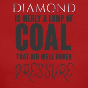 Mining: Diamond is merly a lump of coal did did - Women's Organic T-shirt