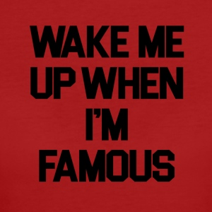 Wake Me Up When I'm Famous - Camiseta ecológica mujer