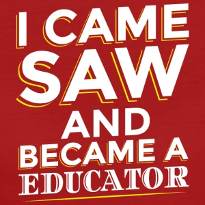 I CAME SAW AND BECAME A EDUCATOR - Women's Organic T-shirt