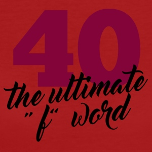 "40 ° compleanno: 40 - The Ultimate ""F"" -word - T-shirt ecologica da donna"