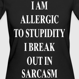 Allergic to Stupidity - Sarcasm - Women's Organic T-shirt