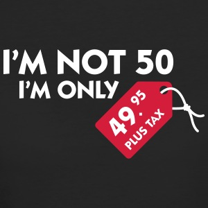 I'm Not 50. I'm Only 49,99 € Plus Tax - Women's Organic T-shirt