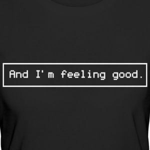 And I'm feeling good. (White version) - Women's Organic T-shirt