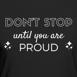 Do not stop until you are proud - Women's Organic T-shirt