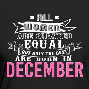 Women are Created Equal Best Are Born In DECEMBER - Women's Organic T-shirt