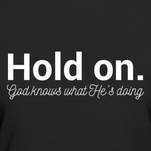 Hold On - God Knows - Frauen Bio-T-Shirt