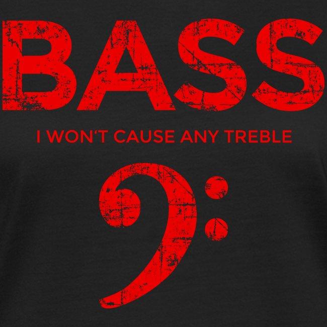 BASS I wont cause any treble (Vintage/Rot) Bassist