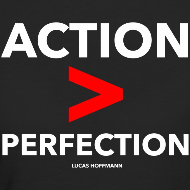 ACTION > PERFECTION