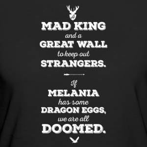 Anti Trump dicendo - Mad King, Great Wall - T-shirt ecologica da donna