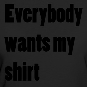 Everybody wants my shirt - Frauen Bio-T-Shirt
