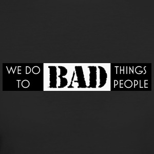 we do bad things to bad people - Women's Organic T-shirt