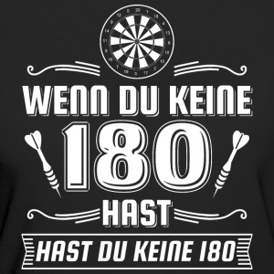 DART IF YOU HAVE NO 180 HAST DARTS - Women's Organic T-shirt